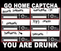 Captcha Memes - go home captcha go home you are drunk know your meme