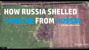 google earth how russia shelled ukraine from russia youtube