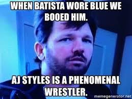 Aj Styles Memes - when batista wore blue we booed him aj styles is a phenomenal