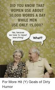 Dirty Humor Memes - did you know that women use about 30000 words a day while men use