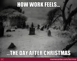 Christmas Day Meme - working the day after christmas by terrince meme center