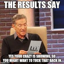 Your Crazy Meme - maury lie detector meme imgflip