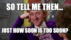 Too Soon Meme - courting your customers part ii chem dry digital minute blog