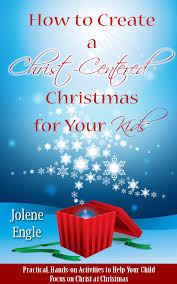 how to create a christ centered christmas for your kids e book