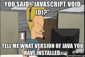 Meme Generator Javascript - you said javascript void 0 tell me what version of java you
