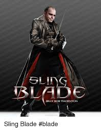Sling Blade Meme - billy bob thornton wwwpoopylocm l sling blade blade blade meme