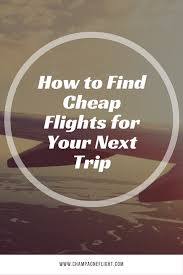 how to find cheap flights for your next trip chagne flight