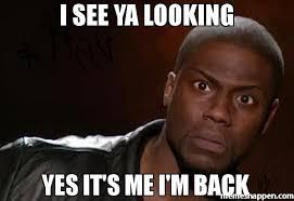 Im Back Meme - i see ya looking yes it s me i m back memes pinterest kevin