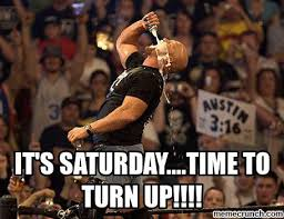It S Saturday Meme - saturday time to turn up