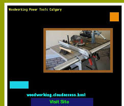Woodworking Power Tools India by Woodworking Power Tools Calgary 205829 Woodworking Plans And