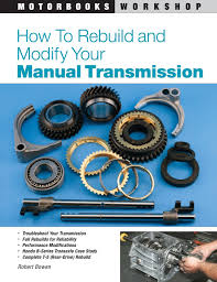 how to rebuild and modify your manual transmission motorbooks
