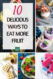 eat n eat more easy try these 10 easy delicious ways to fruit not boring