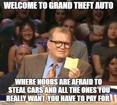 Theft Meme - welcome to grand theft auto gtaonline