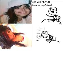 She Will Never Have A Boyfriend Meme - 46 best he will never have a girlfriend and she will never have a