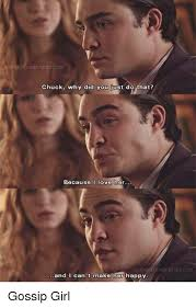 Gossip Girl Memes - chuck why did you just do that because i love her and i can t make