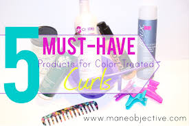 must have hair the mane objective 5 must have products for color treated curly hair