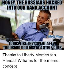 Russians Meme - honey the russians hacked into our bank account looks like they
