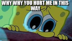 Why Me Meme - why why you hurt me in this way spongebob cry meme on memegen