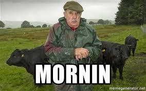 Farmer Meme - mornin the yorkshire farmer meme generator