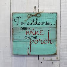 i u0027m outdoorsy i drink wine on the porch rustic decor hand
