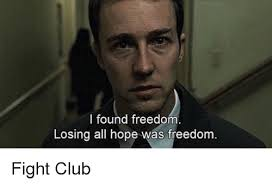 Fight Club Memes - i found freedom losing all hope was freedom fight club club meme