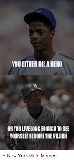 New York Mets Memes - you eitherdieahero or youlivelongenough to see