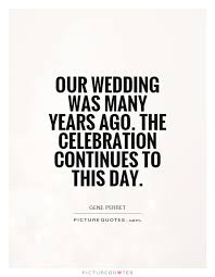 wedding celebration quotes our wedding was many years ago the celebration continues to