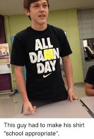 Funny Appropriate Memes - all this guy had to make his shirt school appropriate funny meme