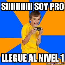 Memes Pro - meme annoying gamer kid siiiiiiiiiii soy pro llegue al nivel 1
