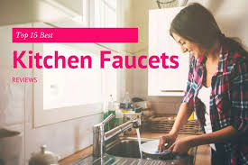 Ratings For Kitchen Faucets Top 15 Best Kitchen Faucets Reviews In 2017
