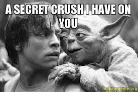 Secret Crush Meme - a secret crush i have on you make a meme