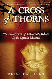 a cross of thorns the enslavement of california s indians by the