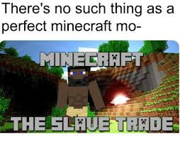 Minecraft Meme - there s no such thing as a perfect minecraft mo the el uetr de