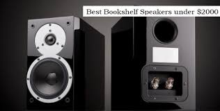 best speakers best bookshelf speakers under 2000 april 2018 bestrevx