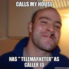Telemarketer Meme - calls my house has telemarketer as caller id good guy