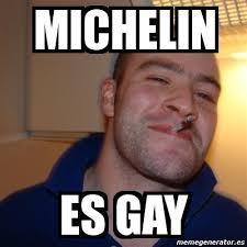 Michelin Memes - meme greg michelin es gay 7026579