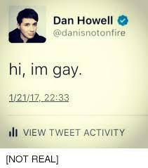 Dan Howell Memes - dan howell hi im gay 12117 2233 iii view tweet activity not real