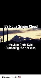 Chris Kyle Meme - it s not a sniper cloud it s just chris kyle protecting the