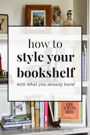 how to style your bookshelf a simplified life