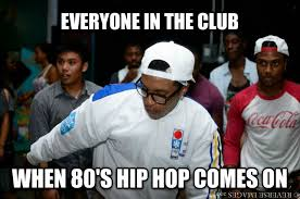 Hip Hop Memes - everybody strarts dancing when 80 s hip hop comes on 80 s hip