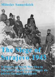 sarajevo siege the siege of sarajevo 1943 the kingdom of yugoslavia in war ii