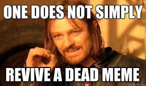 Dead Meme - one does not simply revive a dead meme one does not simply