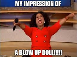 Blow Up Doll Meme - oprah you get a meme imgflip