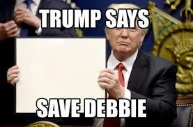 Debbie Meme - meme creator trump says save debbie meme generator at memecreator org