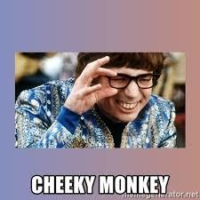 Cheeky Meme - cheeky monkey austin powers meme generator