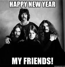 Black Sabbath Memes - happy new year my friends black sabbath black meme generator