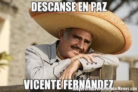 Vicente Fernandez Memes - descanse en paz vicente fern磧ndez meme de vicente imagenes