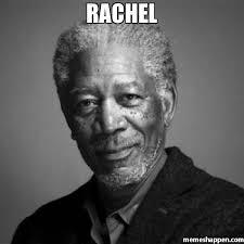 Rachel Meme - rachel meme morgan freeman 52074 memeshappen
