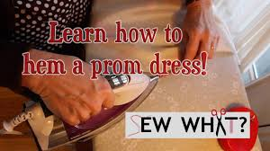 how to hem a prom dress sew what youtube