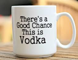 there u0027s a good chance this is vodka coffee mug stocking
